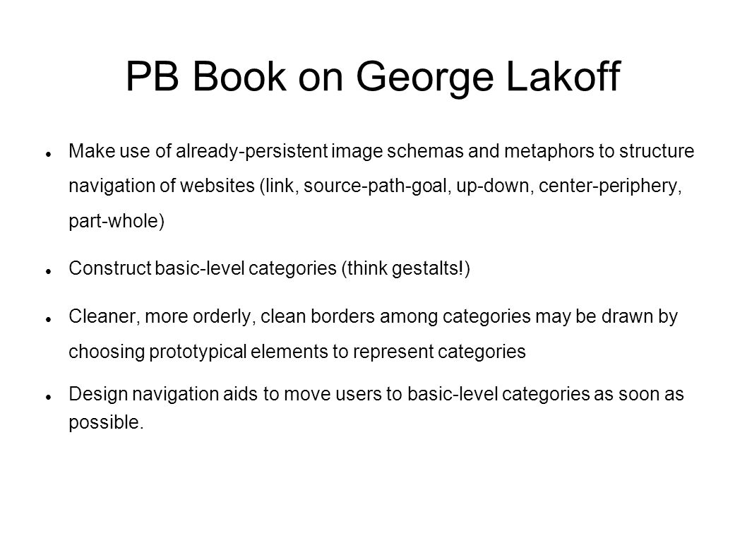 PB Book on George Lakoff Make use of already-persistent image schemas and metaphors to structure navigation of websites (link, source-path-goal, up-do