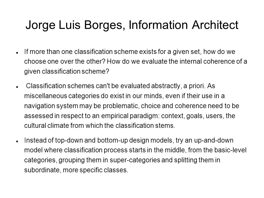 Jorge Luis Borges, Information Architect If more than one classification scheme exists for a given set, how do we choose one over the other.