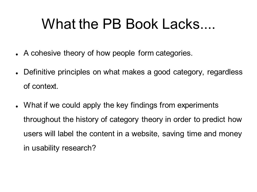 What the PB Book Lacks.... A cohesive theory of how people form categories.