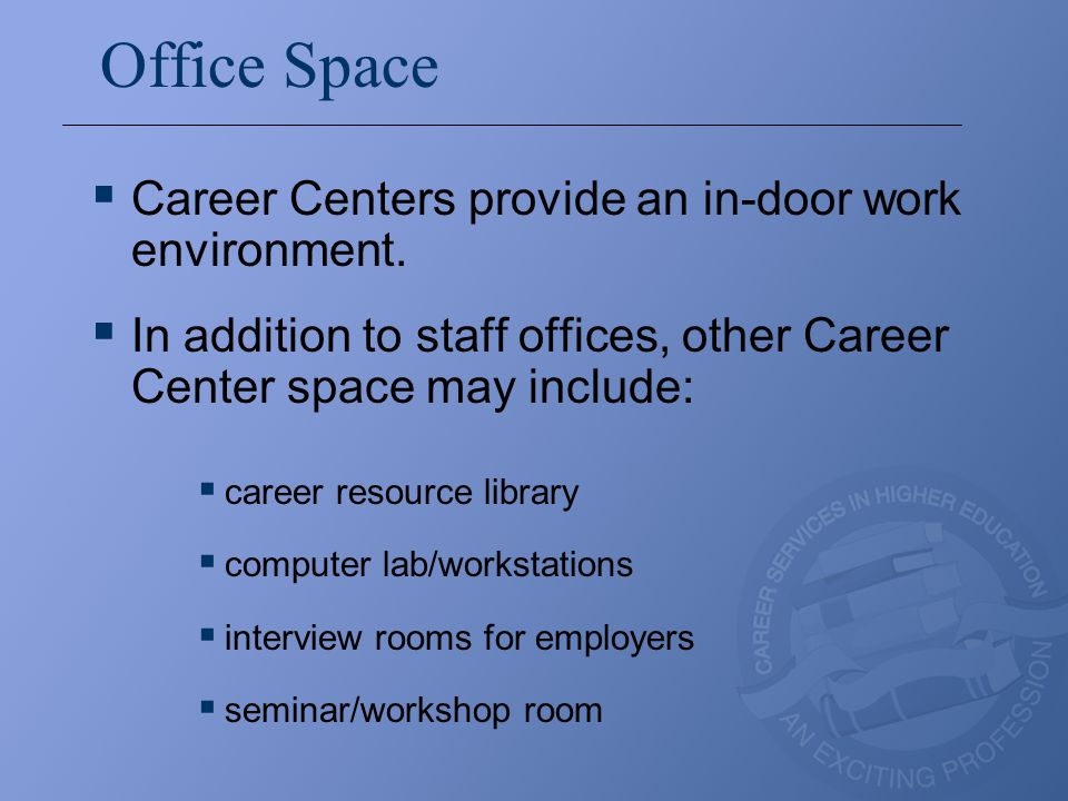 Office Space  Career Centers provide an in-door work environment.