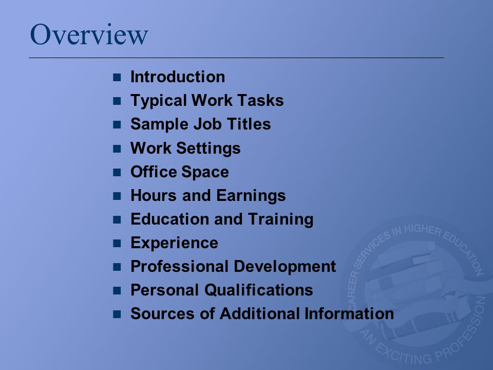 Overview Introduction Typical Work Tasks Sample Job Titles Work Settings Office Space Hours and Earnings Education and Training Experience Professiona