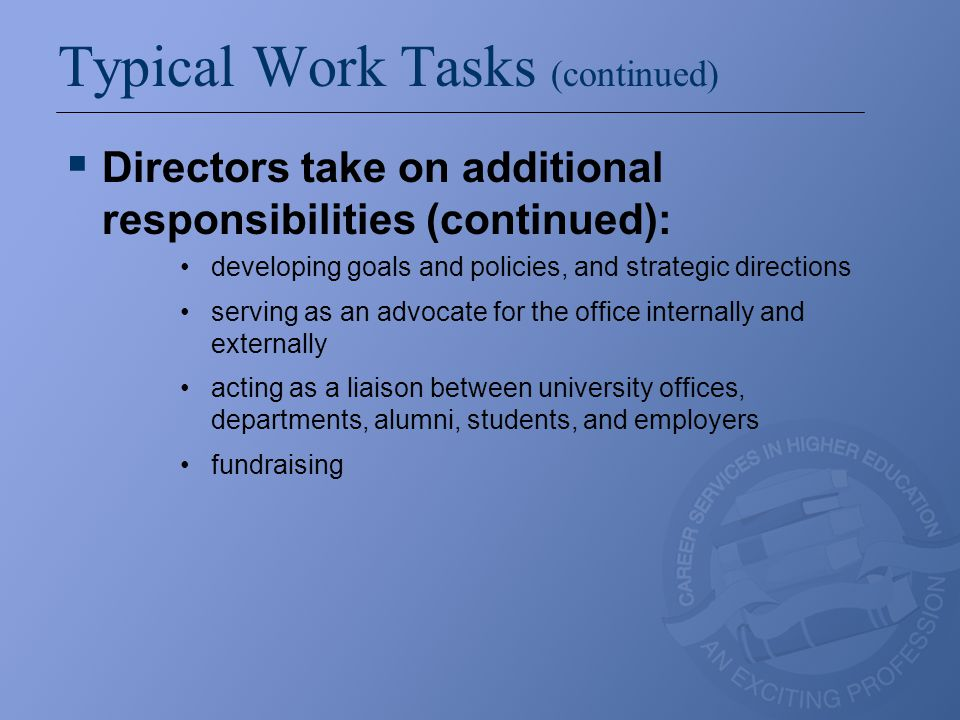 Typical Work Tasks (continued)  Directors take on additional responsibilities (continued): developing goals and policies, and strategic directions se