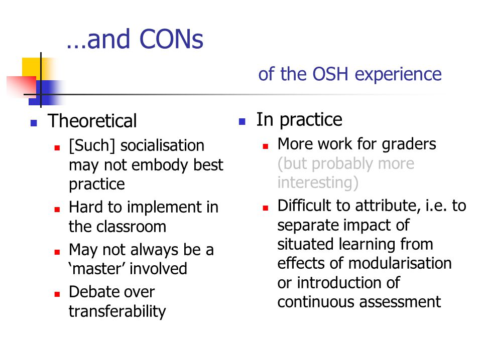 …and CONs of the OSH experience Theoretical [Such] socialisation may not embody best practice Hard to implement in the classroom May not always be a '
