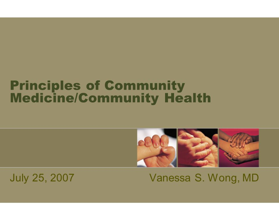 Principles of Community Medicine/Community Health July 25, 2007Vanessa S. Wong, MD