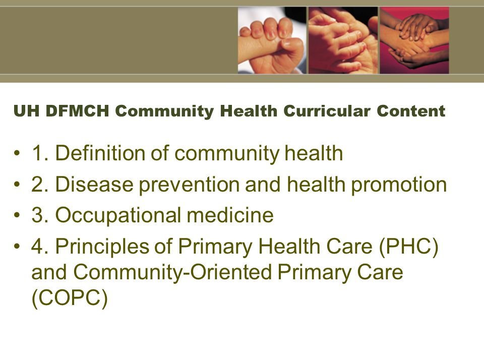 UH DFMCH Community Health Curricular Content 1. Definition of community health 2.