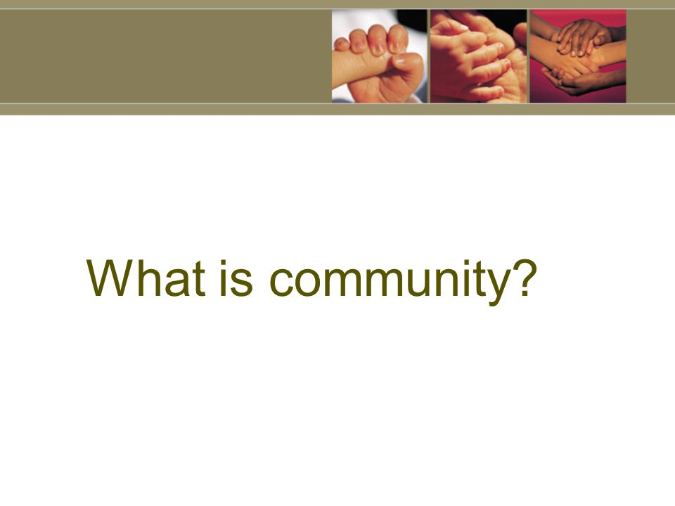 What is community?