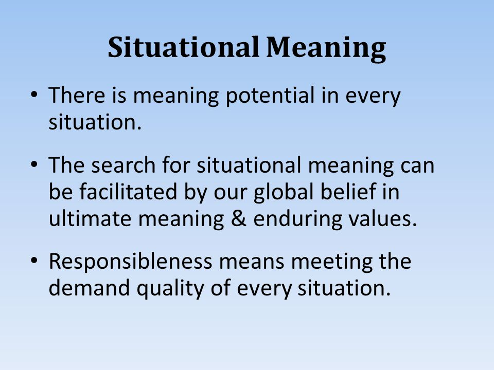 Situational Meaning There is meaning potential in every situation.