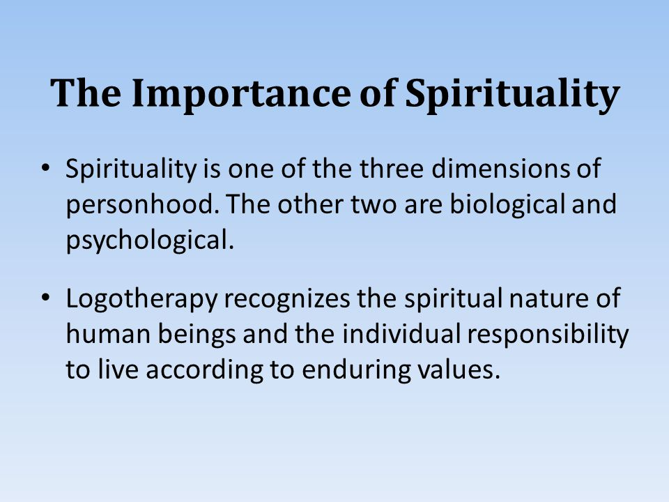 The Importance of Spirituality Spirituality is one of the three dimensions of personhood.
