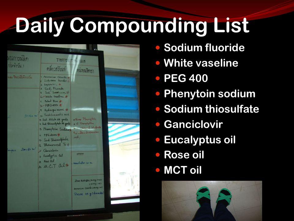 Daily Compounding List Sodium fluoride White vaseline PEG 400 Phenytoin sodium Sodium thiosulfate Ganciclovir Eucalyptus oil Rose oil MCT oil