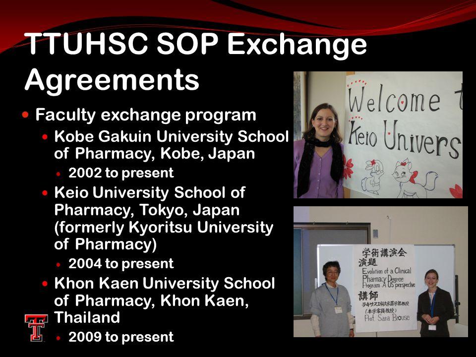 TTUHSC SOP Exchange Agreements Faculty exchange program Kobe Gakuin University School of Pharmacy, Kobe, Japan 2002 to present Keio University School