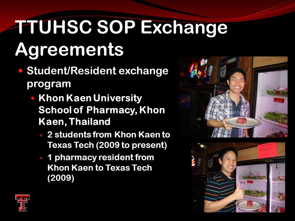 TTUHSC SOP Exchange Agreements Student/Resident exchange program Khon Kaen University School of Pharmacy, Khon Kaen, Thailand 2 students from Khon Kae