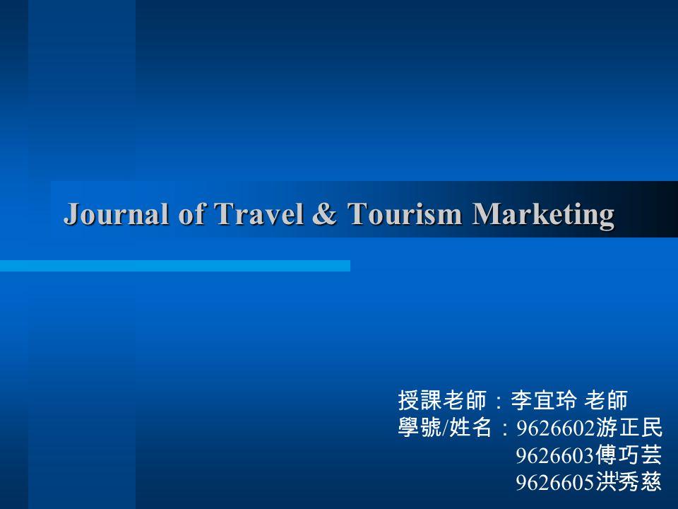 Journal of Travel & Tourism Marketing 授課老師:李宜玲 老師 學號 / 姓名: 9626602 游正民 9626603 傅巧芸 9626605 洪秀慈 1
