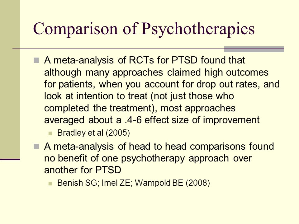 Comparison of Psychotherapies A meta-analysis of RCTs for PTSD found that although many approaches claimed high outcomes for patients, when you accoun