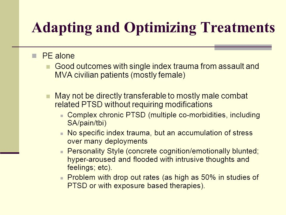 Adapting and Optimizing Treatments PE alone Good outcomes with single index trauma from assault and MVA civilian patients (mostly female) May not be d