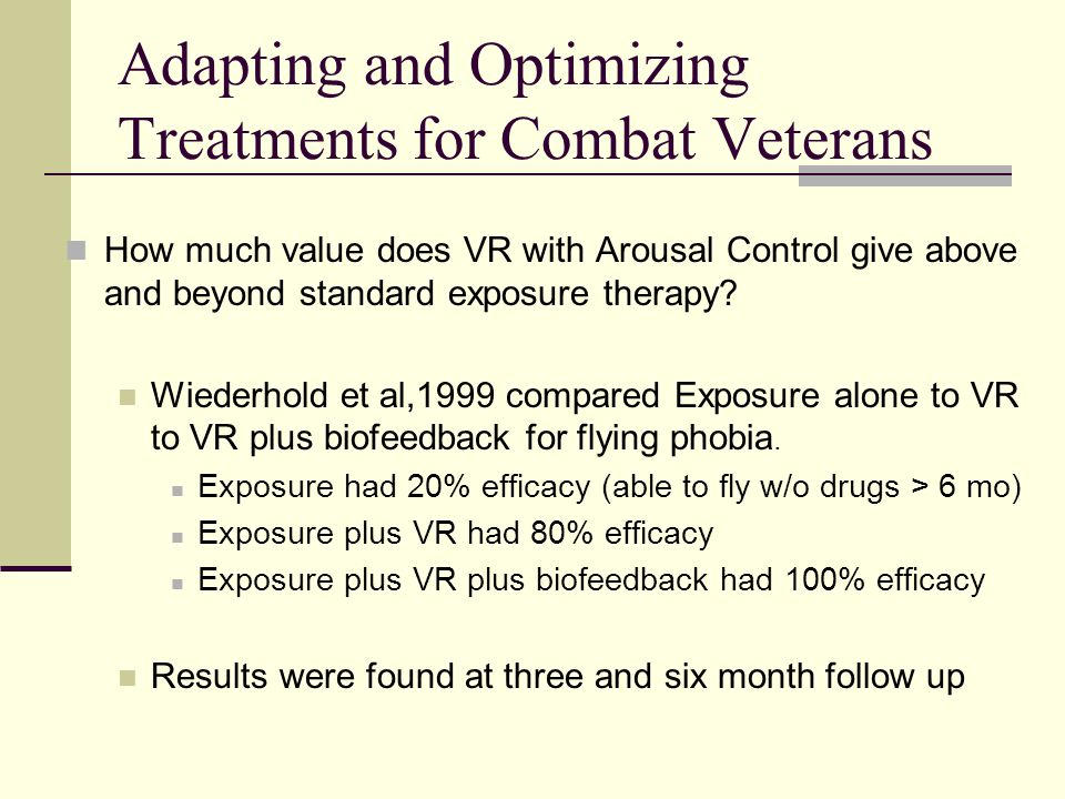 Adapting and Optimizing Treatments for Combat Veterans How much value does VR with Arousal Control give above and beyond standard exposure therapy.