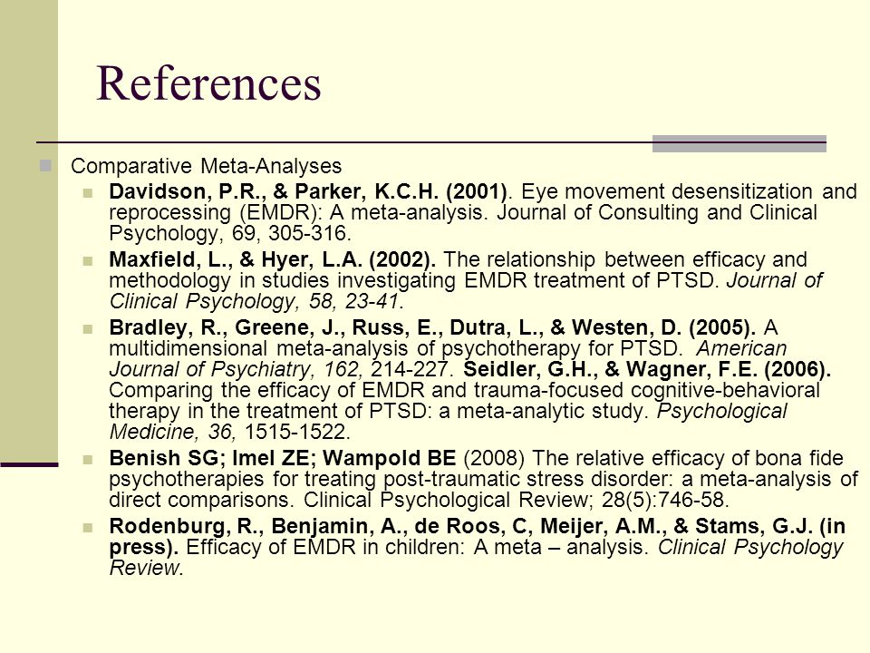 References Comparative Meta-Analyses Davidson, P.R., & Parker, K.C.H. (2001). Eye movement desensitization and reprocessing (EMDR): A meta-analysis. J