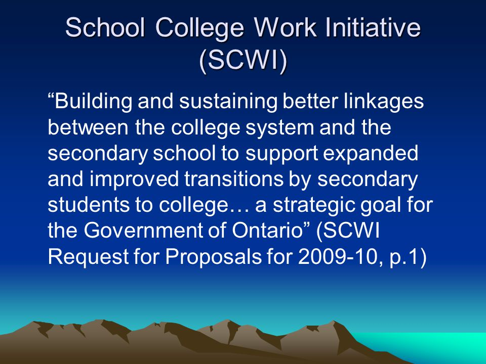 "School College Work Initiative (SCWI) ""Building and sustaining better linkages between the college system and the secondary school to support expanded"
