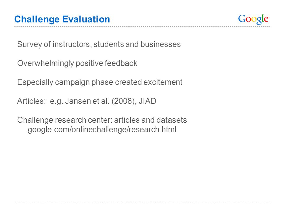Challenge Evaluation Survey of instructors, students and businesses Overwhelmingly positive feedback Especially campaign phase created excitement Articles: e.g.
