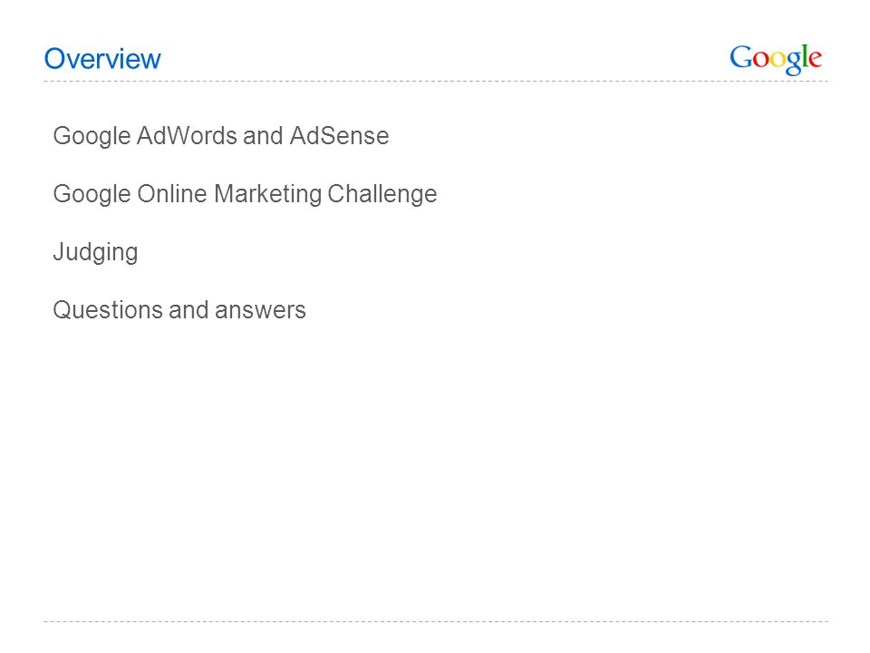 Overview Google AdWords and AdSense Google Online Marketing Challenge Judging Questions and answers