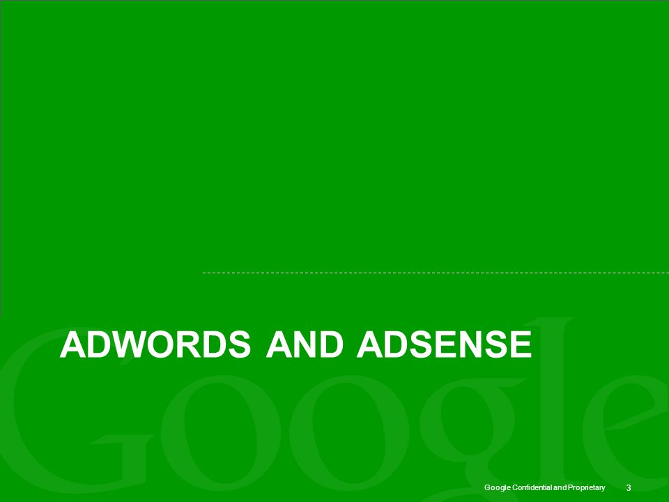 Google Confidential and Proprietary ADWORDS AND ADSENSE 3