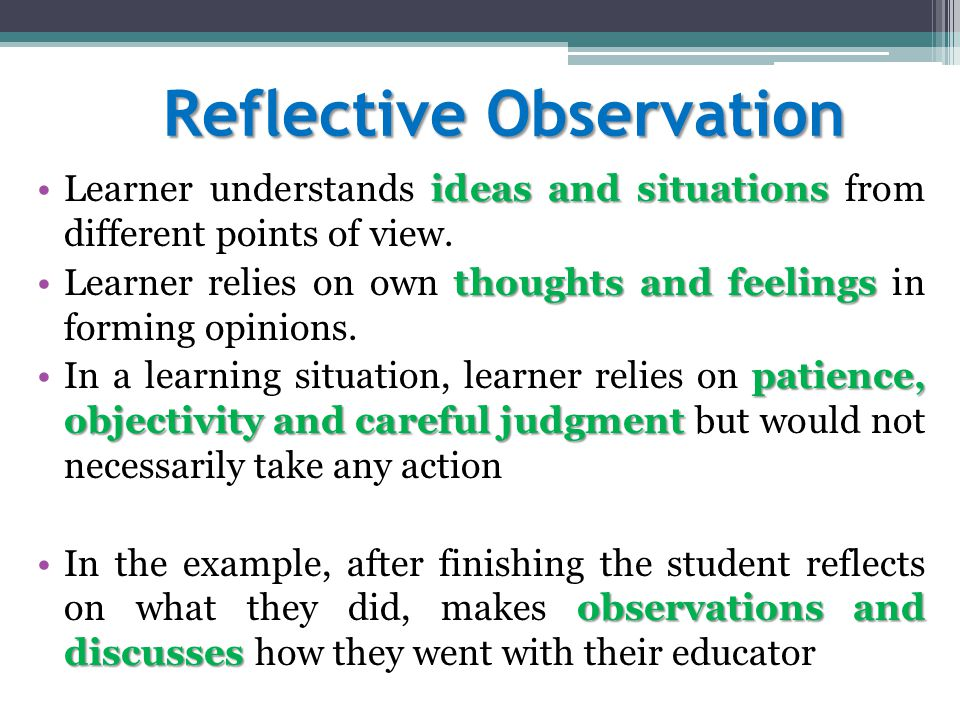 Reflective Observation ideas and situationsLearner understands ideas and situations from different points of view.