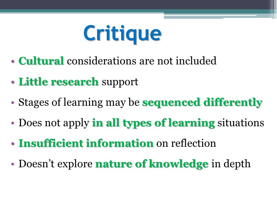 Critique CulturalCultural considerations are not included Little researchLittle research support sequenced differentlyStages of learning may be sequen