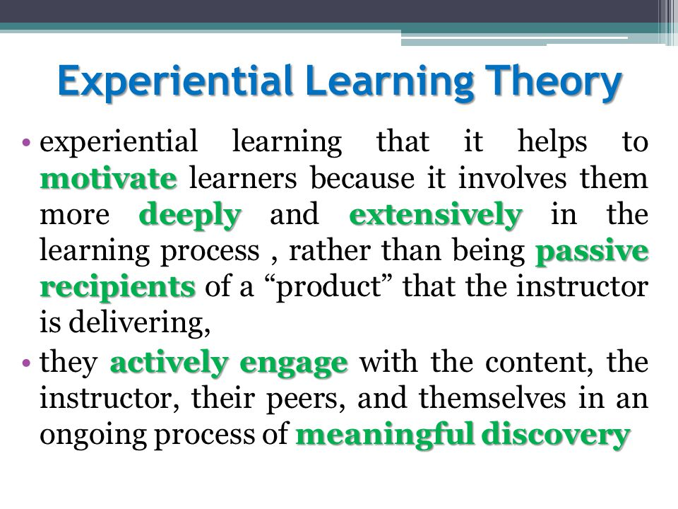 Experiential Learning Theory opportunities what real world settingexperiential learning provides opportunities for the students to take what they learn in the classroom and apply it in a real world setting where they grapple with real-world problems test solutionsdiscover and test solutions, and interact with others