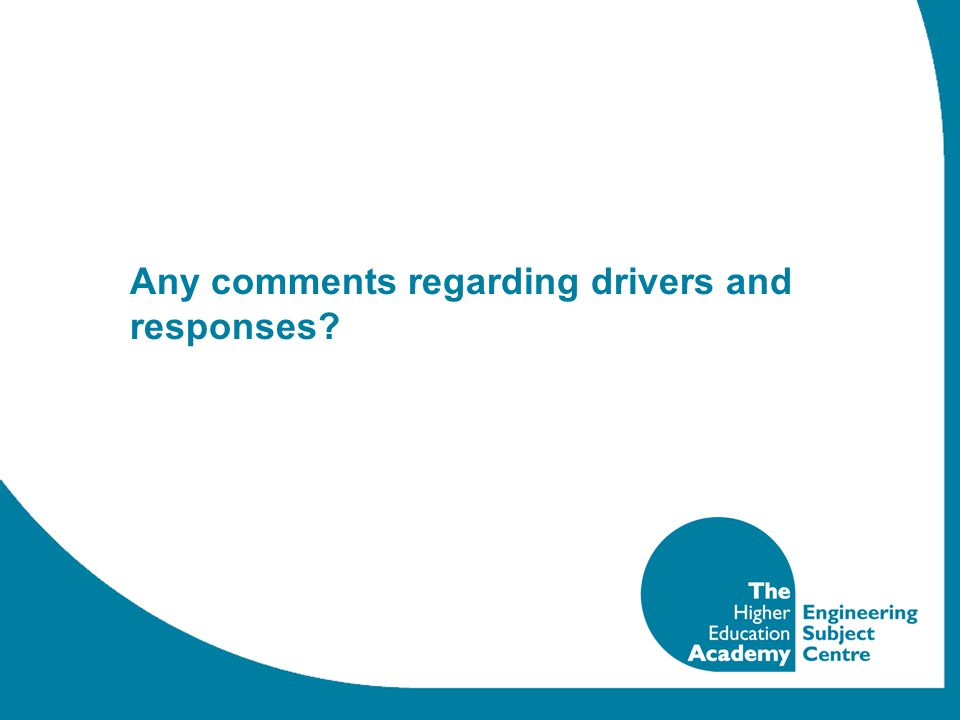 Any comments regarding drivers and responses