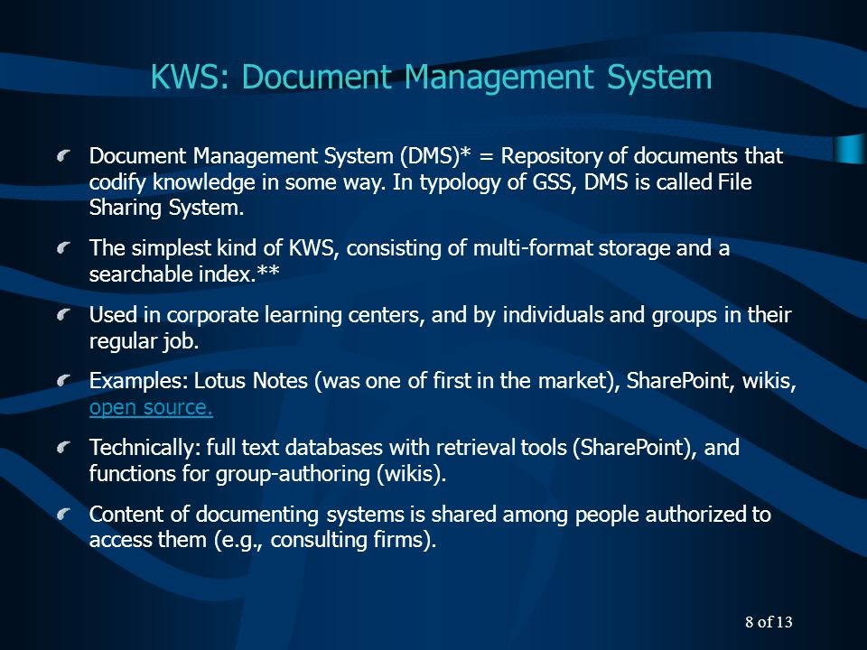 KWS: Document Management System Document Management System (DMS)* = Repository of documents that codify knowledge in some way.