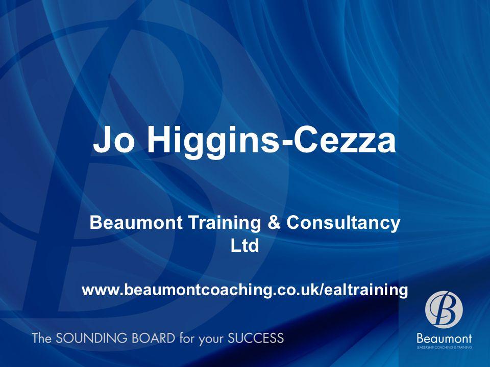 Jo Higgins-Cezza Beaumont Training & Consultancy Ltd www.beaumontcoaching.co.uk/ealtraining