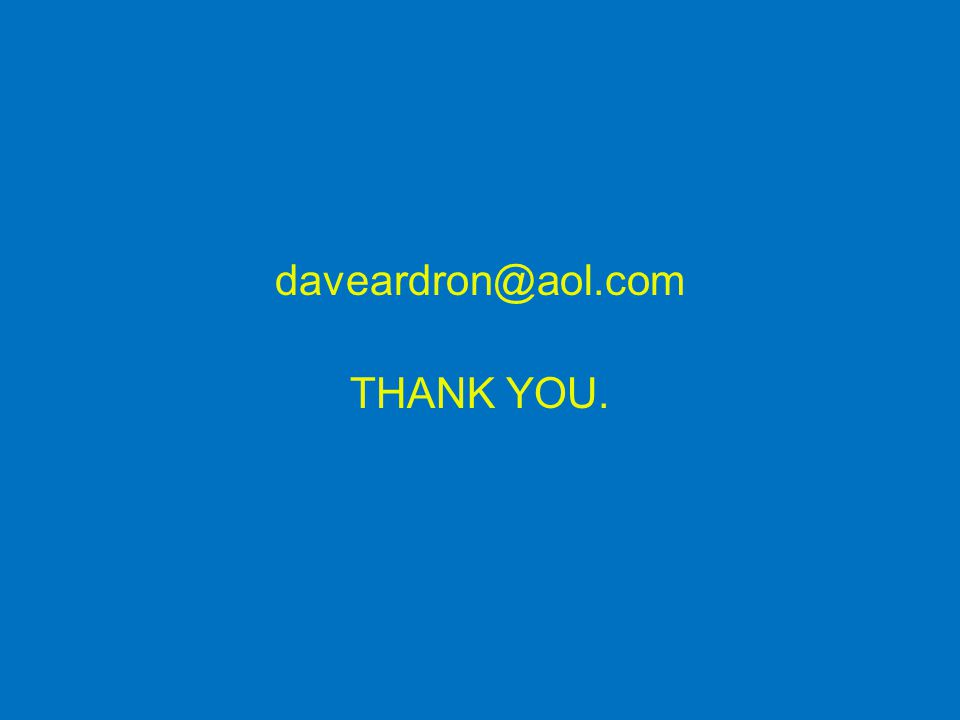 daveardron@aol.com THANK YOU.