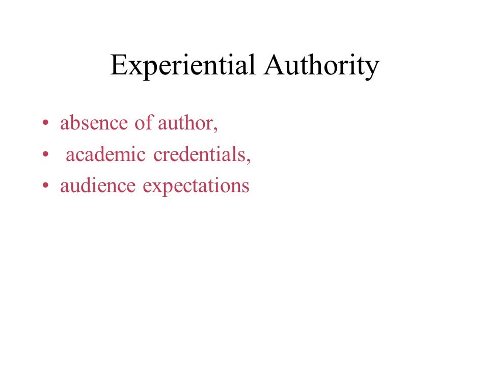 Experiential Authority absence of author, academic credentials, audience expectations