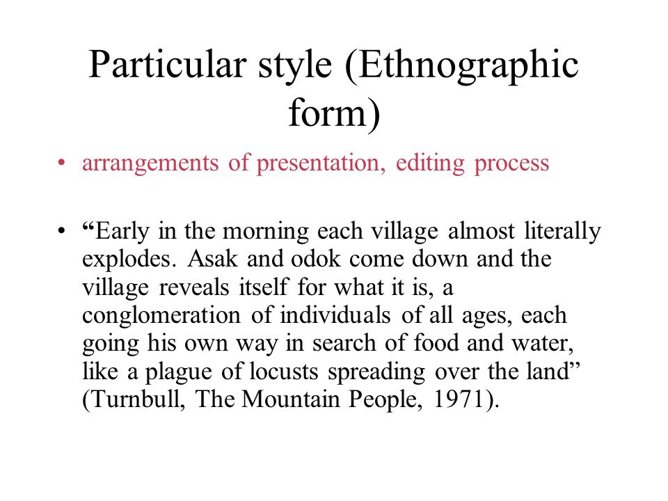 Particular style (Ethnographic form) arrangements of presentation, editing process Early in the morning each village almost literally explodes.