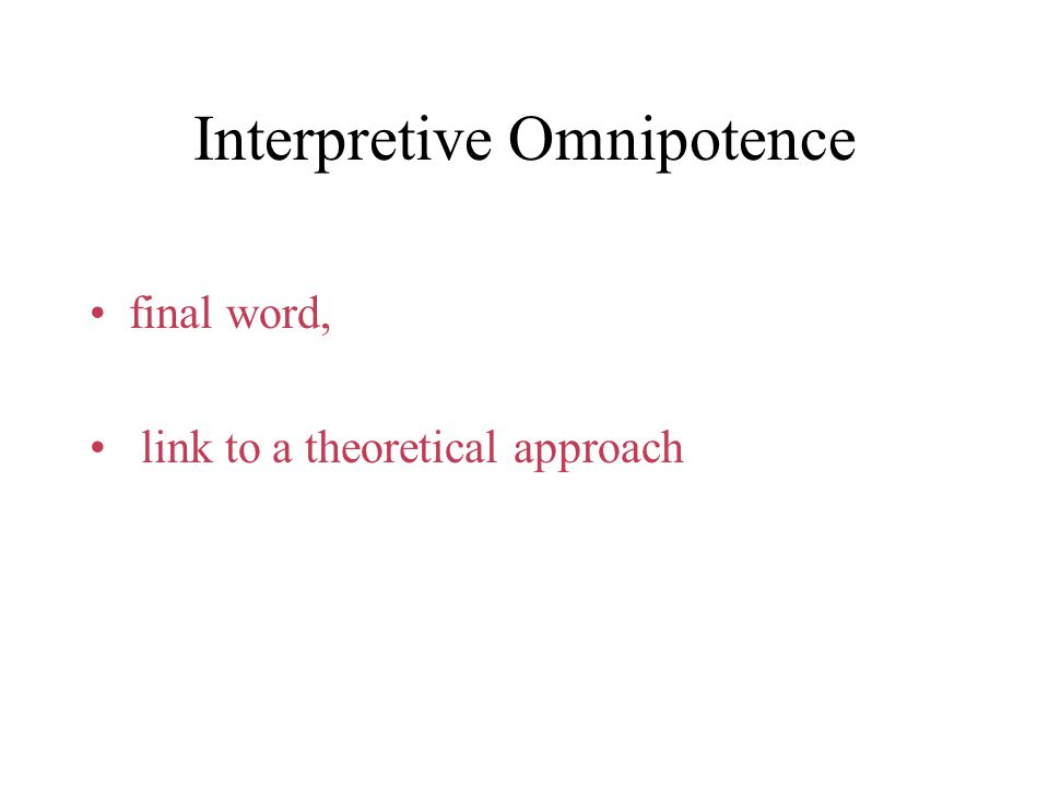 Interpretive Omnipotence final word, link to a theoretical approach
