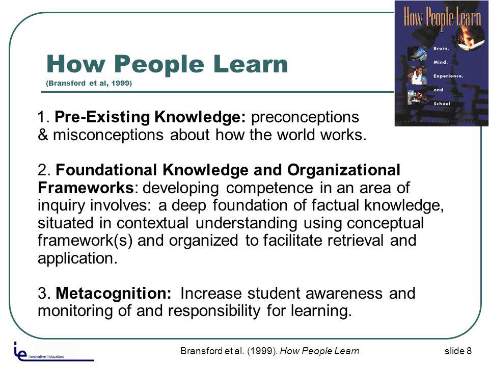 slide 8 How People Learn (Bransford et al, 1999) 1.