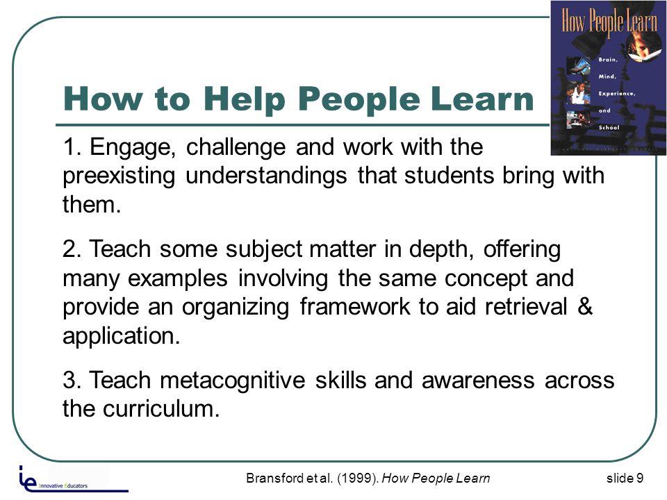 slide 9Bransford et al. (1999). How People Learn 1.