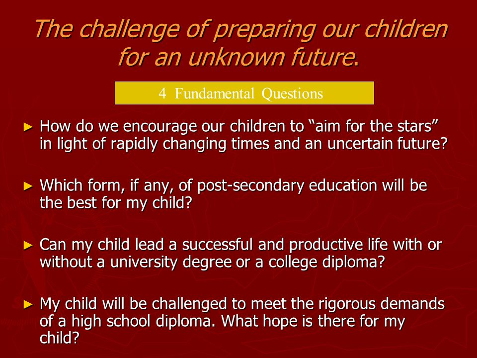 """The challenge of preparing our children for an unknown future. ► How do we encourage our children to """"aim for the stars"""" in light of rapidly changing"""