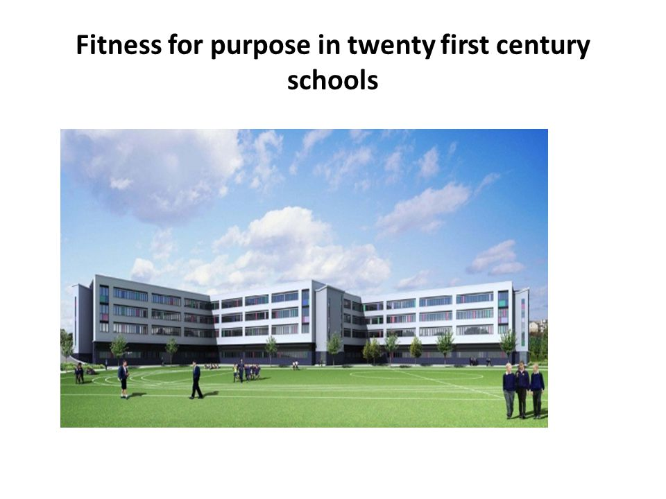 Fitness for purpose in twenty first century schools