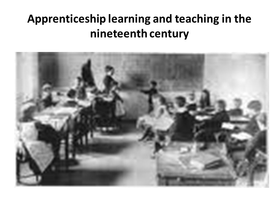Apprenticeship learning and teaching in the nineteenth century