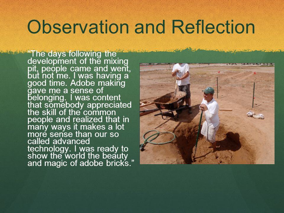 Observation and Reflection The days following the development of the mixing pit, people came and went, but not me.