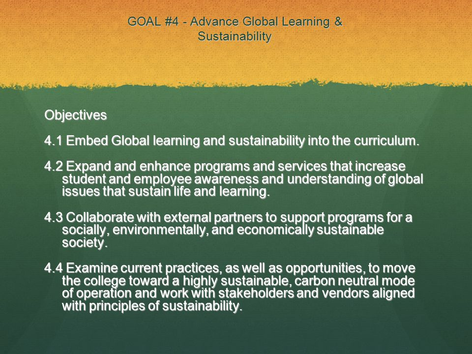 GOAL #4 - Advance Global Learning & Sustainability Objectives 4.1 Embed Global learning and sustainability into the curriculum.