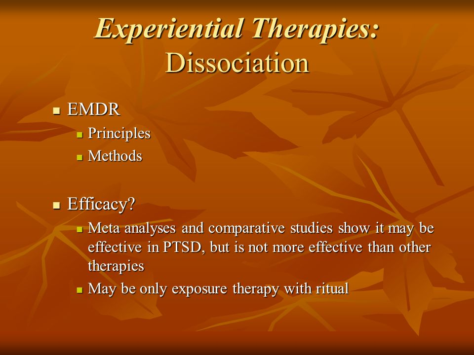 Experiential Therapies: Dissociation EMDR EMDR Principles Principles Methods Methods Efficacy.