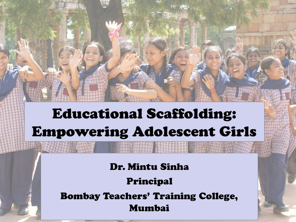Educational Scaffolding: Empowering Adolescent Girls Dr.