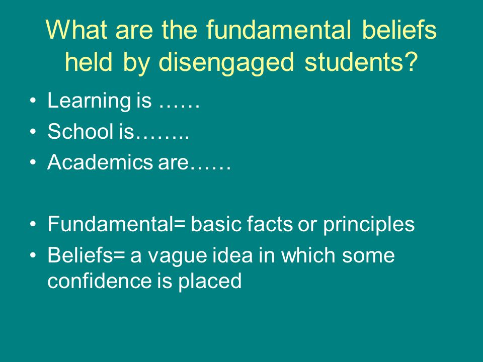 What are the fundamental beliefs held by disengaged students.