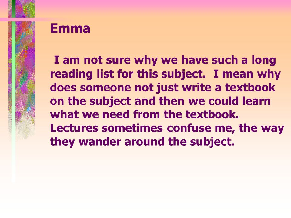 Emma I am not sure why we have such a long reading list for this subject.