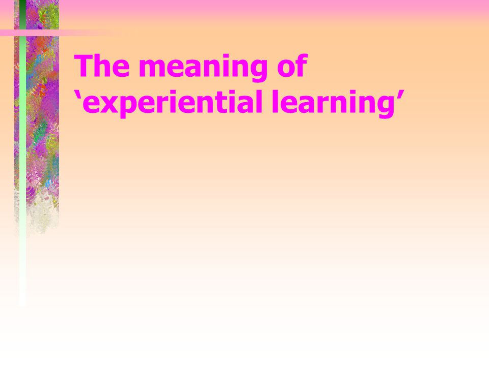 The meaning of 'experiential learning'