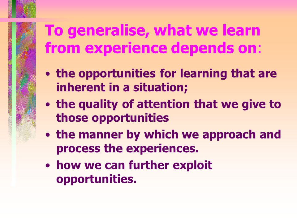 I focus on: the manner by which we approach and process the experiences.