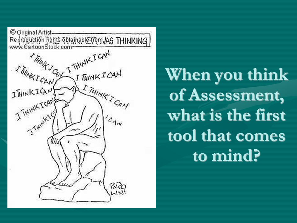 When you think of Assessment, what is the first tool that comes to mind