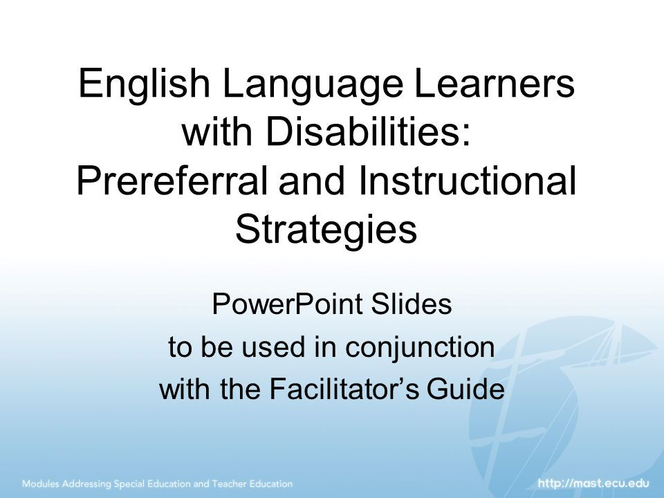 English Language Learners with Disabilities: Prereferral and Instructional Strategies PowerPoint Slides to be used in conjunction with the Facilitator