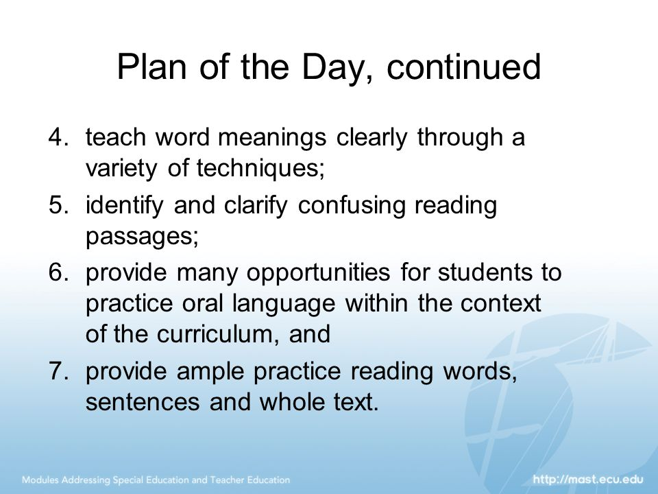 Plan of the Day, continued 4.teach word meanings clearly through a variety of techniques; 5.identify and clarify confusing reading passages; 6.provide